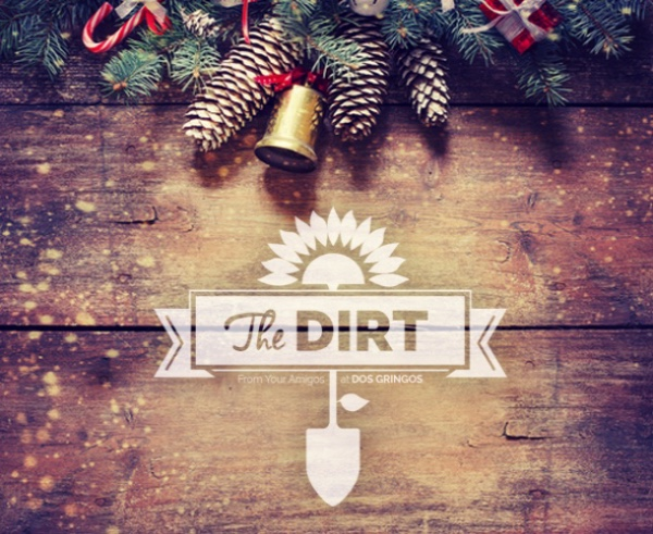 The Dirt - December / Holiday Go Time!
